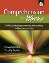 Comprehension That Works: Taking Students Beyond Ordinary Understanding to Deep Comprehension - PDF Download [Download]
