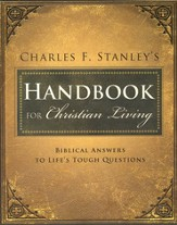 Charles F. Stanley's Handbook for Christian Living: Biblical Answers to Life's Tough Questions