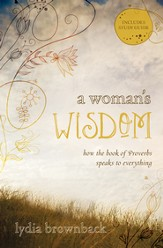 A Woman's Wisdom: How the Book of Proverbs Speaks to Everything - eBook