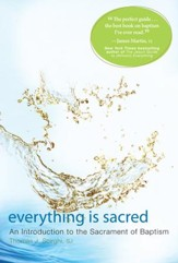 Everything is Sacred: A Complete Introduction to the Sacrament of Baptism - eBook