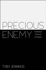 Precious Enemy: A Biblical Portrait of Death