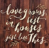 Love Grows Best In Houses...Pallet Decor