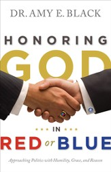 Honoring God in Red or Blue: Approaching Politics with Humility, Grace, and Reason / New edition - eBook