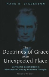 The Doctrines of Grace in an Unexpected Place: Calvinistic Soteriology in Nineteenth-Century Brethren Thought