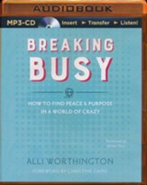 Breaking Busy: How to Find Peace and Purpose in a World of Crazy - unabridged audio book on MP3-CD
