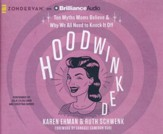 Hoodwinked: Six Myths Moms Believe and Why We All Need to Knock It Off - Unabridged audio book on CD
