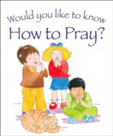 Would You Like to Know How to Pray?