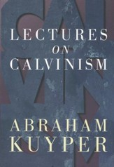 Lectures on Calvinism [Paperback]