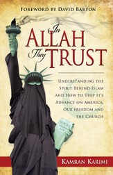 In Allah They Trust: Understanding the Spirit Behind Islam And How To Stop Its Advance on America, Our Freedom And The Church - eBook