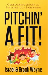 Pitchin' A Fit!: Overcoming Angry and Stressed-Out Parenting - PDF Download [Download]