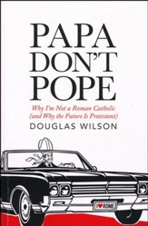 Papa Don't Pope: Why I'm Not a Roman Catholic (and Why the Future is Protestant)