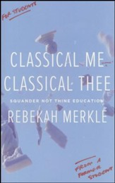 Classical Me Classical Thee: Squander Not Thine Education