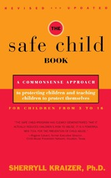 The Safe Child Book: A Commonsense Approach to Protecting Children and Teaching Children to Protect Themselves - eBook