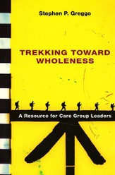 Trekking Toward Wholeness: A Resource for Care Group Leaders