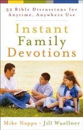 Instant Family Devotions: 52 Bible Discussions for Anytime, Anywhere Use - eBook