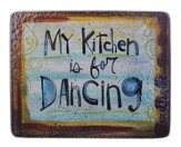 My Kitchen Is For Dancing Plaque
