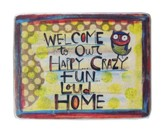 Welcome To Our Happy, Crazy, Fun, Loud Home Magnet