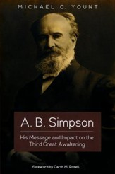 A. B. Simpson: His Message and Impact on the Third Great Awakening