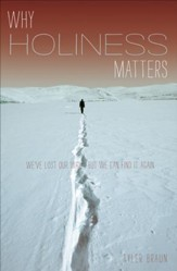 Why Holiness Matters: We've Lost Our Way-But We Can Find it Again / New edition - eBook
