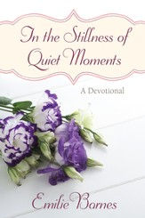 In the Stillness of Quiet Moments: A Devotional - eBook