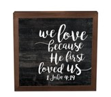 We Love Because He First Loved Us, Framed Decor