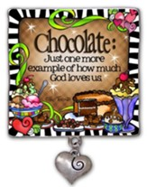 Chocolate, Just One More Example Of How Much God Loves Us Magnet