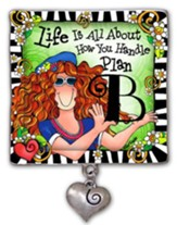 Life Is All About How You Handle Plan B Magnet