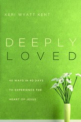 Deeply Loved: 40 Ways in 40 Days to Experience the Heart of Jesus - eBook