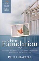 A Firm Foundation, Student Edition: Building a Household of Faith on the Unchanging Principles of the Word of God