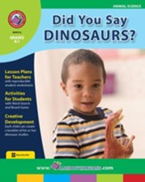 Did You Say Dinosaurs? Gr. K-1 - PDF Download [Download]