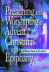 Preaching and Worshiping in Advent, Christmas, and Epiphany: Years A, B, and C - eBook