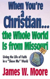 When Youre a Christian...The Whole World Is From Missouri - with Leaders Guide: Living the Life of Faith in a Show Me World - eBook