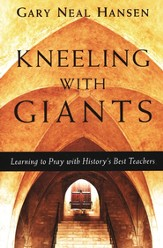 Kneeling with Giants with Complimentary Kneeling with Giants Reader: Learning to Pray with History's Best Teachers - eBook