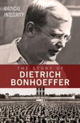 Radical Integrity: The Story of Dietrich Bonhoeffer - eBook