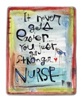 It Never Gets Easier, It Just Gets Stronger…Nurse, Plaque