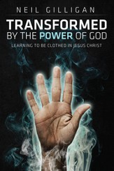 Transformed by the Power of God: Learning to Be Clothed in Jesus Christ - eBook
