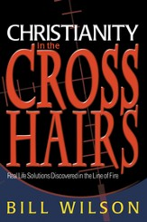 Christianity in the Crosshairs: Real Solutions Discovered in the Line of Fire - eBook