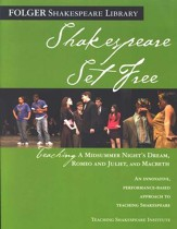 Shakespeare Set Free: Teaching Romeo  & Juliet, Macbeth and Midsummer's Night's Dream