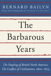 The Barbarous Years: The Peopling of British North America: The Conflict of Civilizations, 1600-1675 - eBook