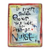 It Never Gets Easier, It Just Gets Stronger, Nurse, Magnet