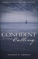 Be Confident in Your Calling, Reignite Your Passion for God
