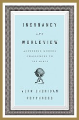Inerrancy and Worldview: Answering Modern Challenges to the Bible - eBook