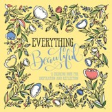 Everything Beautiful: A Coloring Book for Reflection and Inspiration