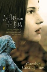 Lost Women of the Bible: Finding Strength& Significance through Their Stories - eBook