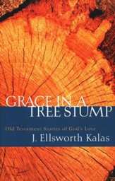 Grace in a Tree Stump: Old Testament Stories of God's Love
