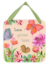 Love Grows Here Hanging Plaque