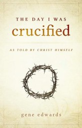 The Day I Was Crucified: As Told by Jesus Christ - eBook