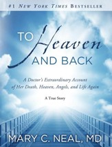 To Heaven and Back: A Doctor's Extraordinary Account of Her Death, Heaven, Angels, and Life Again: A True Story - eBook