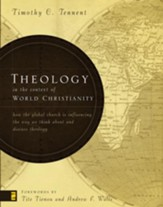 Theology in the Context of World Christianity: How the Global Church Is Influencing the Way We Think about and Discuss Theology - eBook
