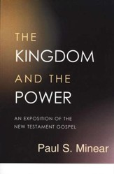 The Kingdom and the Power: An Exposition of the New Testament Gospel